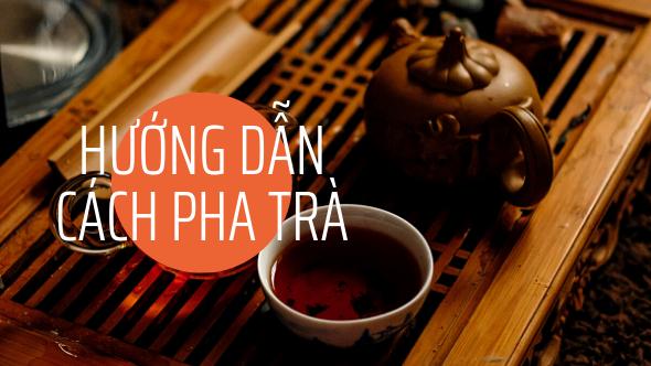 Hướng dẫn pha trà - Cách pha trà ngon